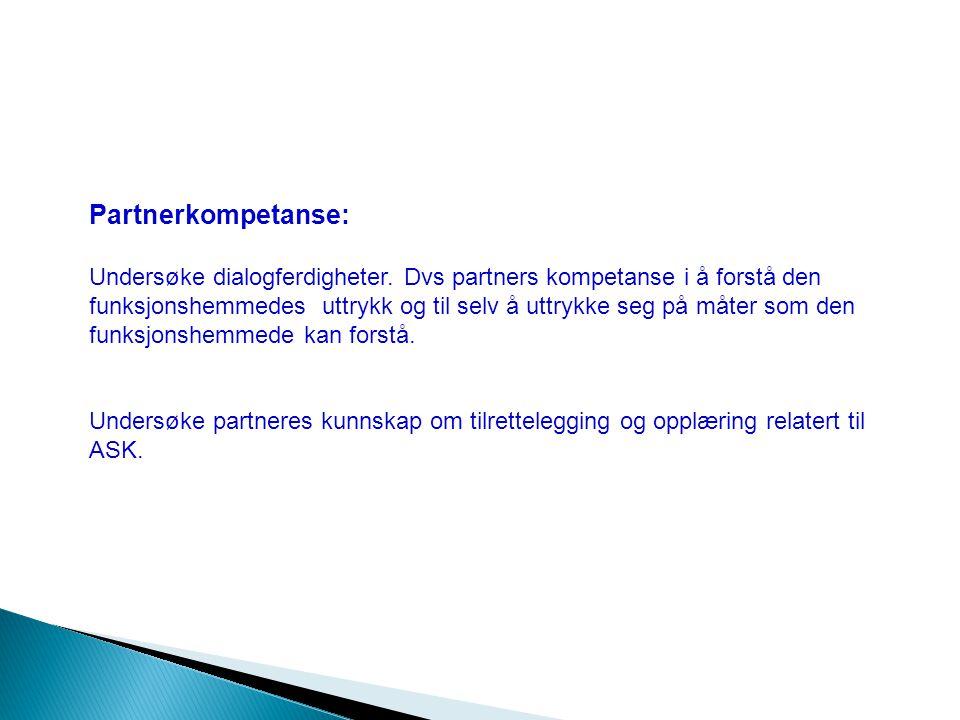 Partnerkompetanse: Undersøke dialogferdigheter. Dvs partners kompetanse i å forstå den funksjonshemmedes uttrykk og til selv å uttrykke seg på måter s