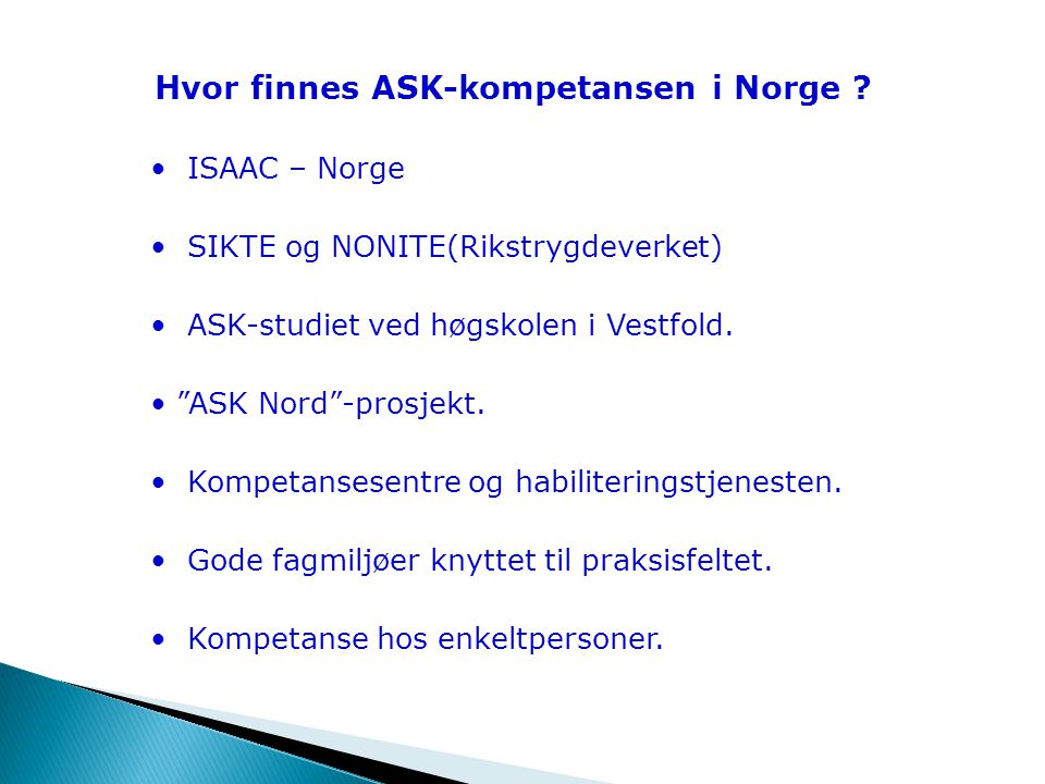 • ISAAC – Norge • SIKTE og NONITE(Rikstrygdeverket) • ASK-studiet ved høgskolen i Vestfold.