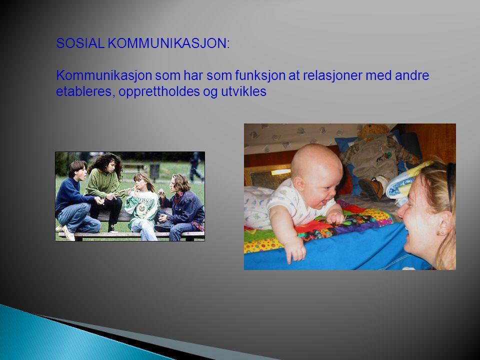 SOSIAL KOMMUNIKASJON: Kommunikasjon som har som funksjon at relasjoner med andre etableres, opprettholdes og utvikles