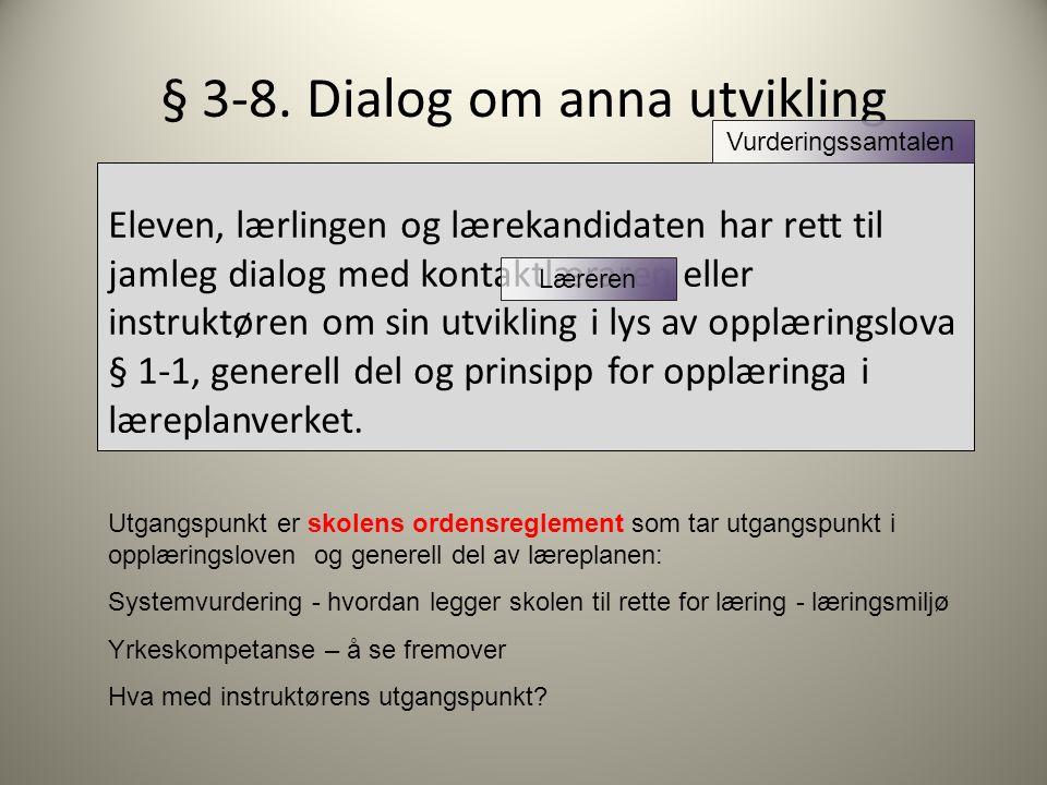 § 3-8. Dialog om anna utvikling Eleven, lærlingen og lærekandidaten har rett til jamleg dialog med kontaktlæraren eller instruktøren om sin utvikling