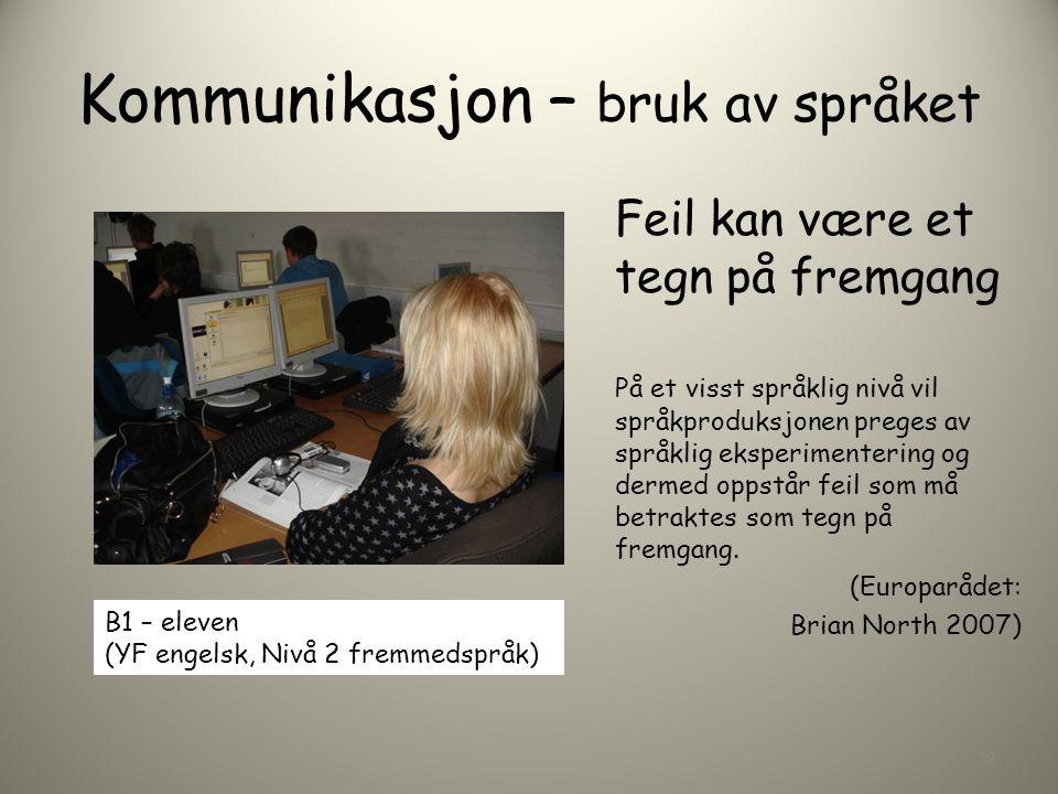 Kommunikasjon – bruk av språket Feil kan være et tegn på fremgang På et visst språklig nivå vil språkproduksjonen preges av språklig eksperimentering