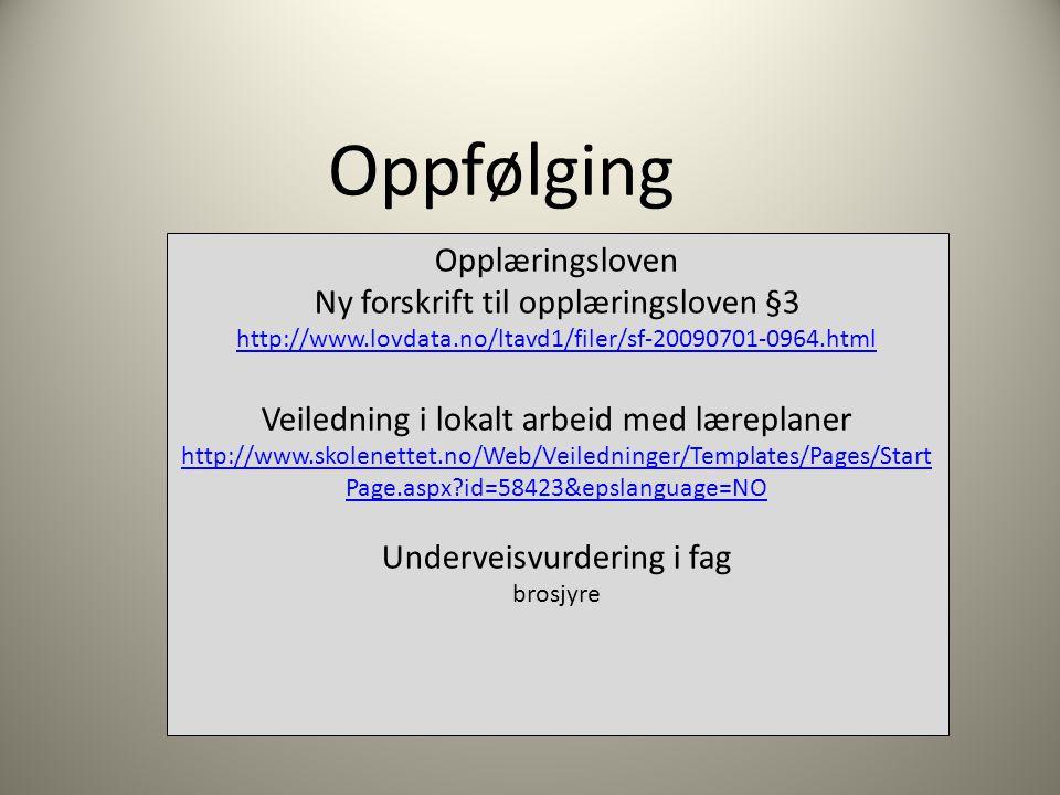 Oppfølging Opplæringsloven Ny forskrift til opplæringsloven §3 http://www.lovdata.no/ltavd1/filer/sf-20090701-0964.html http://www.lovdata.no/ltavd1/f