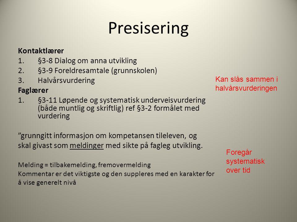 Presisering Kontaktlærer 1.§3-8 Dialog om anna utvikling 2.§3-9 Foreldresamtale (grunnskolen) 3.Halvårsvurdering Faglærer 1.§3-11 Løpende og systemati