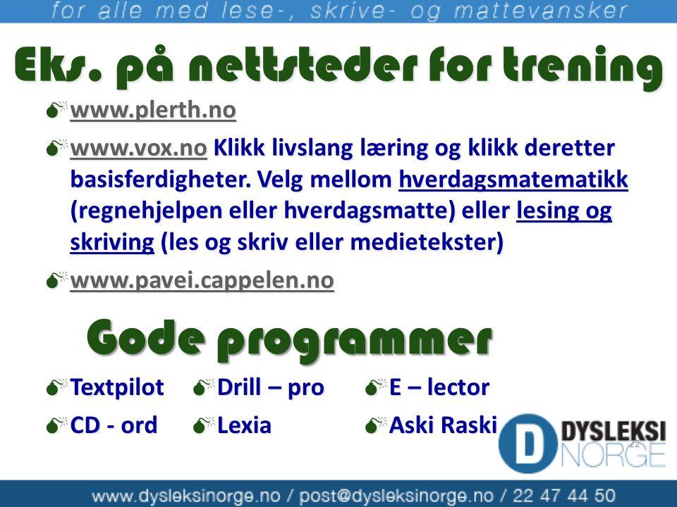 Eks. på nettsteder for trening  www.plerth.no www.plerth.no  www.vox.no Klikk livslang læring og klikk deretter basisferdigheter. Velg mellom hverda
