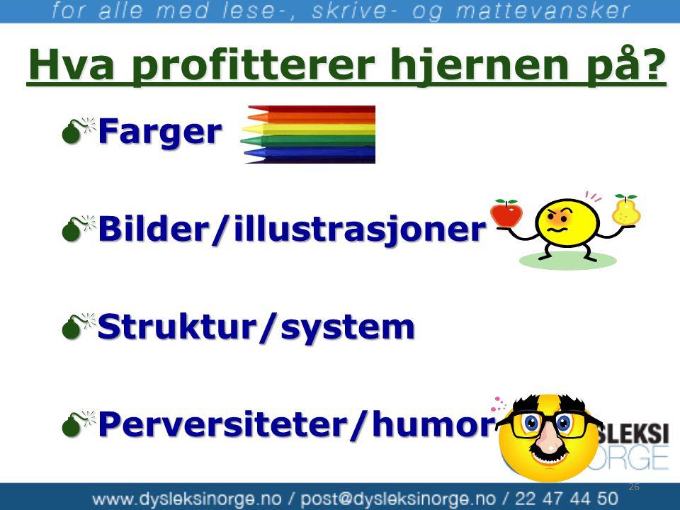 Hva profitterer hjernen på?  Farger  Bilder/illustrasjoner  Struktur/system  Perversiteter/humor 26