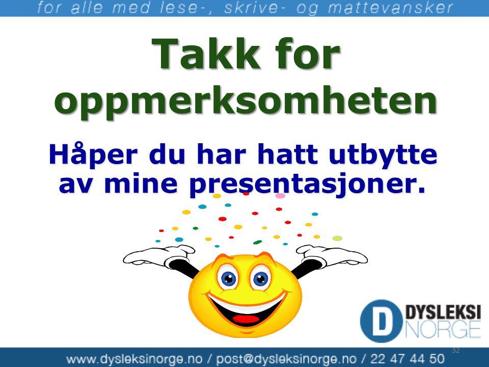 Takk for oppmerksomheten Håper du har hatt utbytte av mine presentasjoner. 32