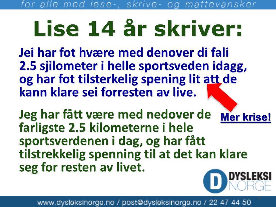 4 Lise 14 år skriver: Jei har fot hvære med denover di fali 2.5 sjilometer i helle sportsveden idagg, og har fot tilsterkelig spening lit att de kann
