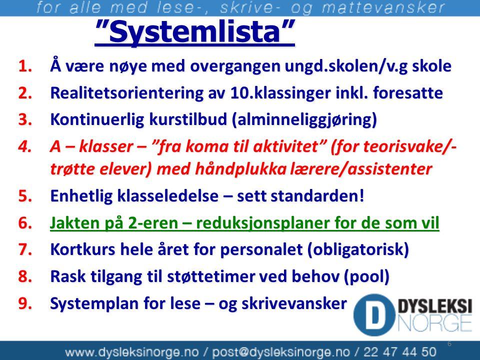 """6 """"Systemlista"""" """"Systemlista"""" 1.Å være nøye med overgangen ungd.skolen/v.g skole 2.Realitetsorientering av 10.klassinger inkl. foresatte 3.Kontinuerli"""