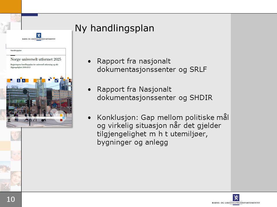 10 Ny handlingsplan •Rapport fra nasjonalt dokumentasjonssenter og SRLF •Rapport fra Nasjonalt dokumentasjonssenter og SHDIR •Konklusjon: Gap mellom p