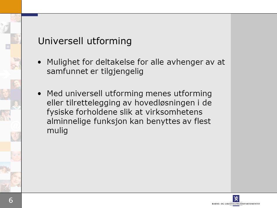 6 Universell utforming •Mulighet for deltakelse for alle avhenger av at samfunnet er tilgjengelig •Med universell utforming menes utforming eller tilr