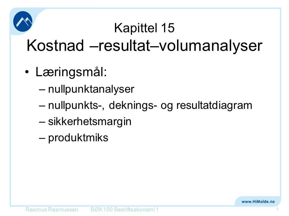 Kapittel 15 Kostnad –resultat–volumanalyser •Læringsmål: –nullpunktanalyser –nullpunkts-, deknings- og resultatdiagram –sikkerhetsmargin –produktmiks