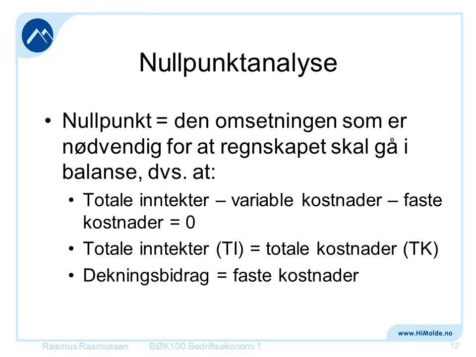 Nullpunktanalyse •Nullpunkt = den omsetningen som er nødvendig for at regnskapet skal gå i balanse, dvs. at: •Totale inntekter – variable kostnader –