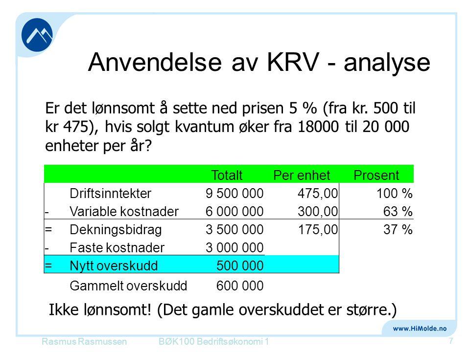 Anvendelse av KRV - analyse BØK100 Bedriftsøkonomi 1 7 Er det lønnsomt å sette ned prisen 5 % (fra kr. 500 til kr 475), hvis solgt kvantum øker fra 18