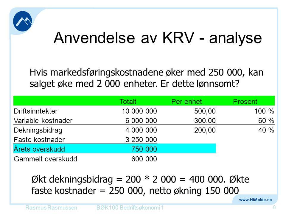 Anvendelse av KRV - analyse BØK100 Bedriftsøkonomi 1 8 Hvis markedsføringskostnadene øker med 250 000, kan salget øke med 2 000 enheter. Er dette lønn