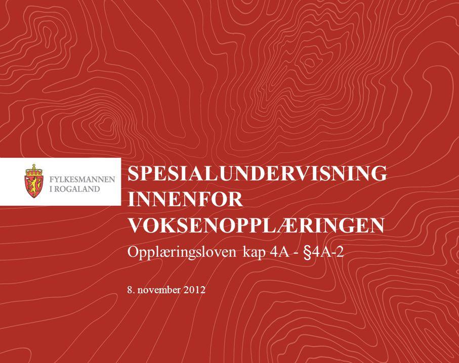 1 SPESIALUNDERVISNING INNENFOR VOKSENOPPLÆRINGEN Opplæringsloven kap 4A - §4A-2 8. november 2012