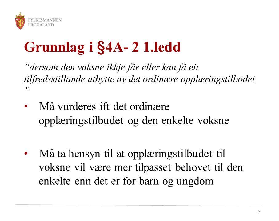 """5 Grunnlag i §4A- 2 1.ledd """"dersom den vaksne ikkje får eller kan få eit tilfredsstillande utbytte av det ordinære opplæringstilbodet """" • Må vurderes"""