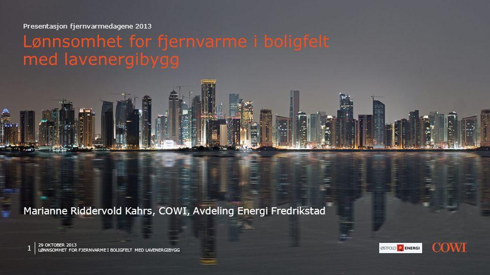 29 OKTOBER 2013 LØNNSOMHET FOR FJERNVARME I BOLIGFELT MED LAVENERGIBYGG 1 Presentasjon fjernvarmedagene 2013 Lønnsomhet for fjernvarme i boligfelt med