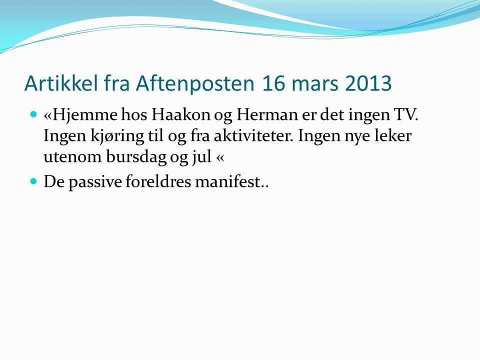 Artikkel fra Aftenposten 16 mars 2013  «Hjemme hos Haakon og Herman er det ingen TV. Ingen kjøring til og fra aktiviteter. Ingen nye leker utenom bur