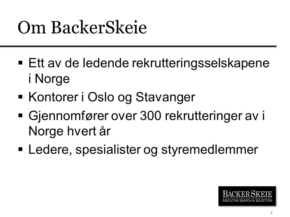 Om BackerSkeie  Ett av de ledende rekrutteringsselskapene i Norge  Kontorer i Oslo og Stavanger  Gjennomfører over 300 rekrutteringer av i Norge hvert år  Ledere, spesialister og styremedlemmer 4