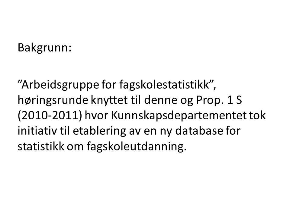 Bakgrunn: Arbeidsgruppe for fagskolestatistikk , høringsrunde knyttet til denne og Prop.