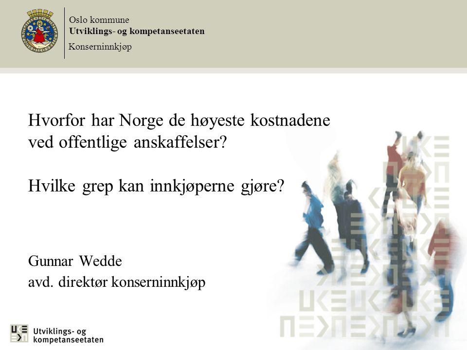 1 Hvorfor har Norge de høyeste kostnadene ved offentlige anskaffelser? Hvilke grep kan innkjøperne gjøre? Gunnar Wedde avd. direktør konserninnkjøp Os