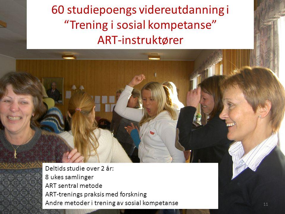 """60 studiepoengs videreutdanning i """"Trening i sosial kompetanse"""" ART-instruktører 11 Deltids studie over 2 år: 8 ukes samlinger ART sentral metode ART-"""