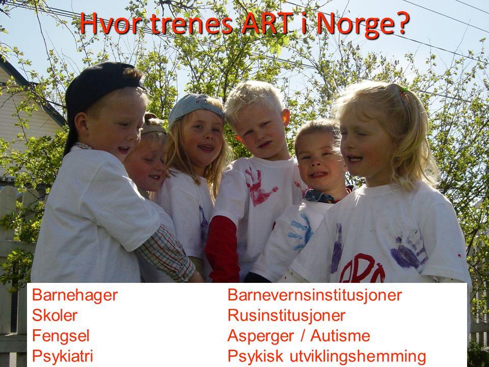 Barnehager Barnevernsinstitusjoner Skoler Rusinstitusjoner Fengsel Asperger / Autisme PsykiatriPsykisk utviklingshemming Hvor trenes ART i Norge?