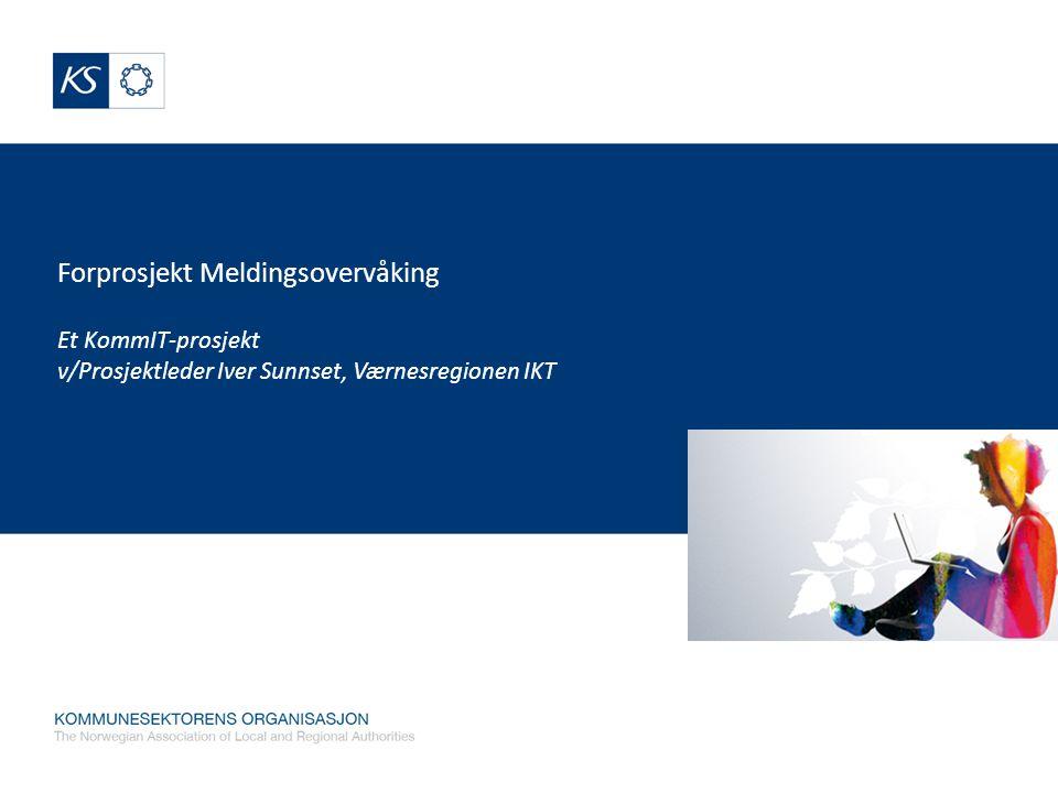 KommIT Forprosjekt Meldingsovervåking Et KommIT-prosjekt v/Prosjektleder Iver Sunnset, Værnesregionen IKT