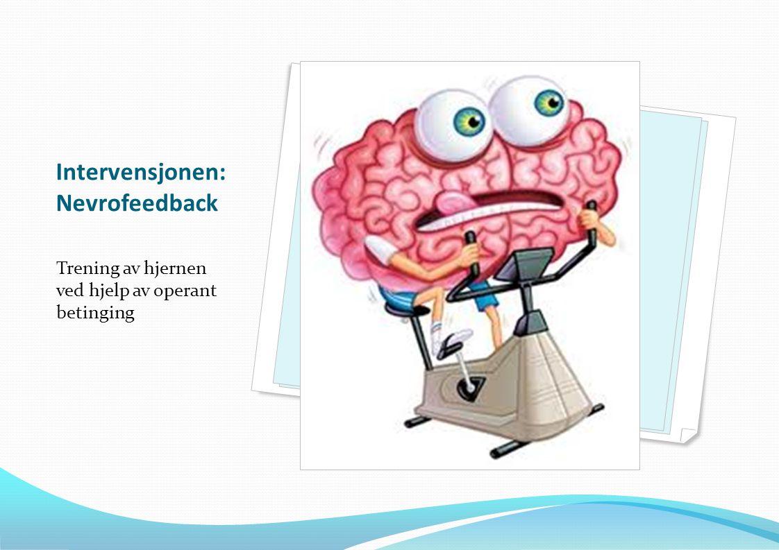 Intervensjonen: Nevrofeedback Trening av hjernen ved hjelp av operant betinging