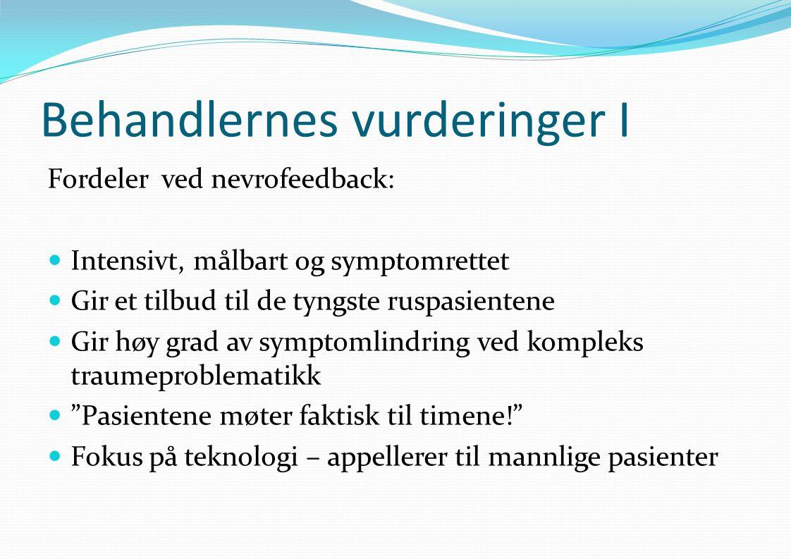 Behandlernes vurderinger I Fordeler ved nevrofeedback:  Intensivt, målbart og symptomrettet  Gir et tilbud til de tyngste ruspasientene  Gir høy gr