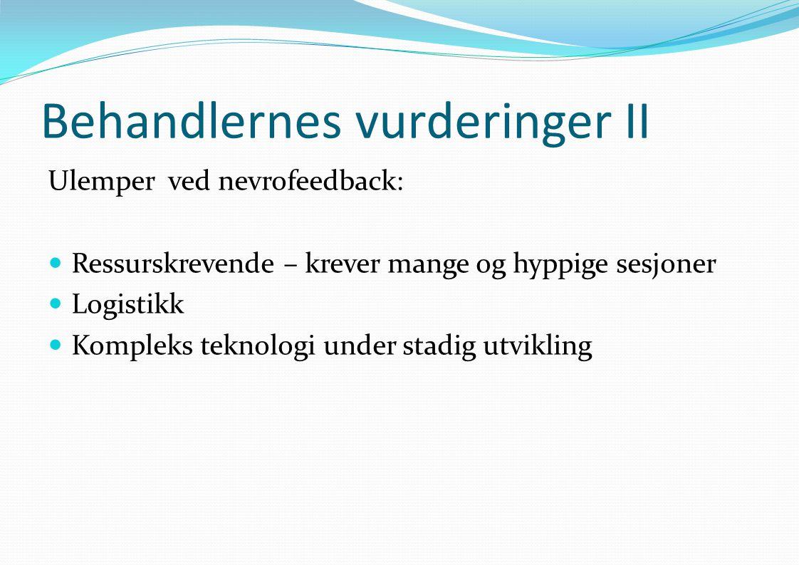 Behandlernes vurderinger II Ulemper ved nevrofeedback:  Ressurskrevende – krever mange og hyppige sesjoner  Logistikk  Kompleks teknologi under sta