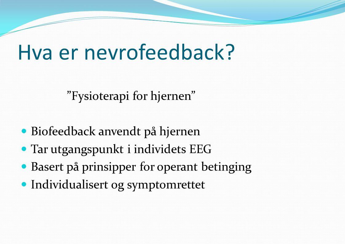 """Hva er nevrofeedback? """"Fysioterapi for hjernen""""  Biofeedback anvendt på hjernen  Tar utgangspunkt i individets EEG  Basert på prinsipper for operan"""