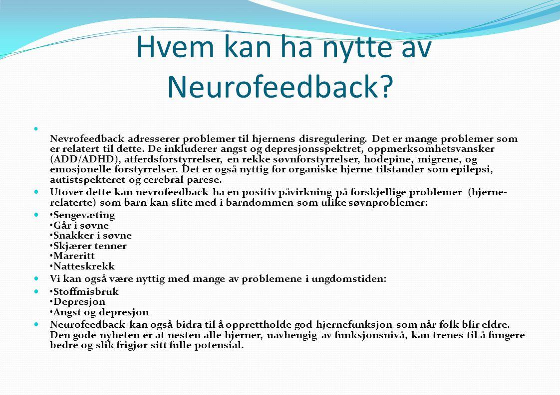 Behandlernes vurderinger II Ulemper ved nevrofeedback:  Ressurskrevende – krever mange og hyppige sesjoner  Logistikk  Kompleks teknologi under stadig utvikling