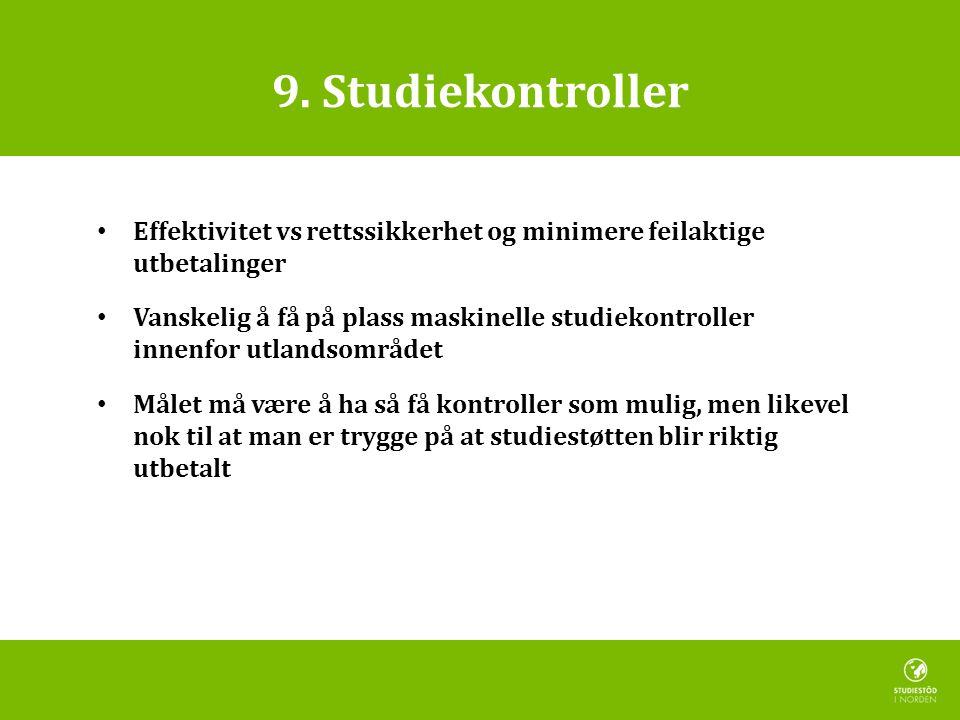 9. Studiekontroller • Effektivitet vs rettssikkerhet og minimere feilaktige utbetalinger • Vanskelig å få på plass maskinelle studiekontroller innenfo