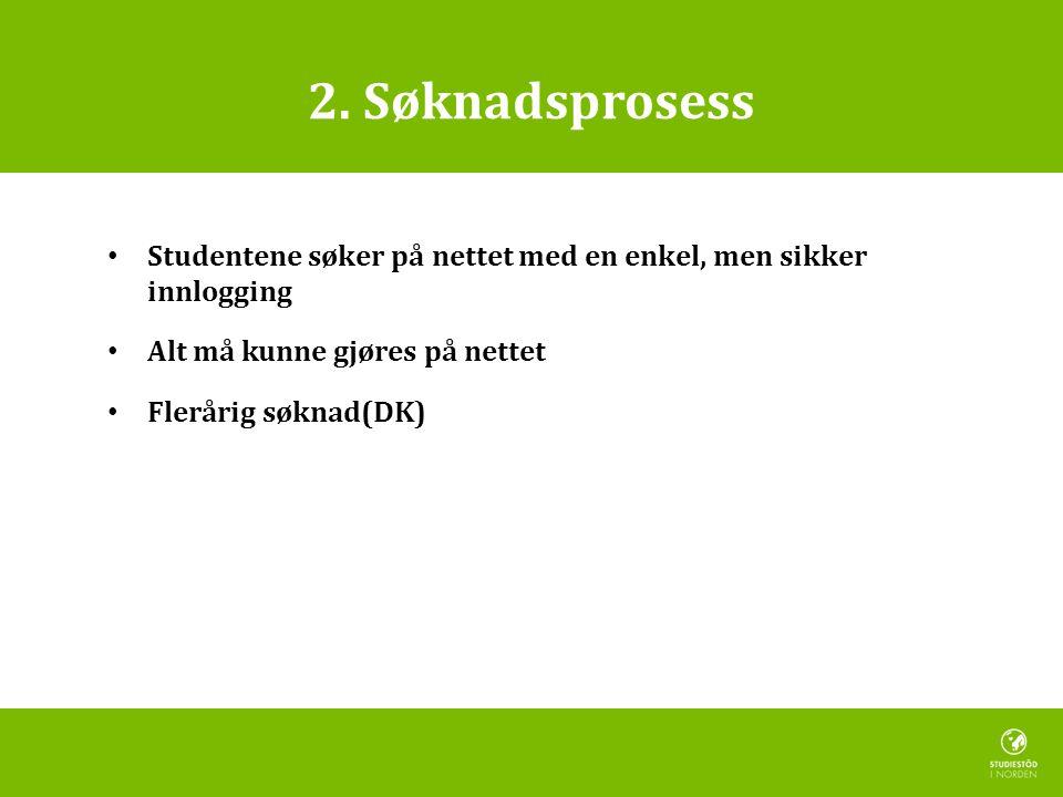 2. Søknadsprosess • Studentene søker på nettet med en enkel, men sikker innlogging • Alt må kunne gjøres på nettet • Flerårig søknad(DK)