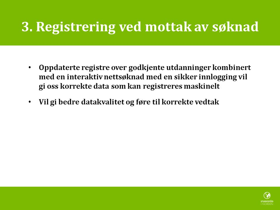 3. Registrering ved mottak av søknad • Oppdaterte registre over godkjente utdanninger kombinert med en interaktiv nettsøknad med en sikker innlogging