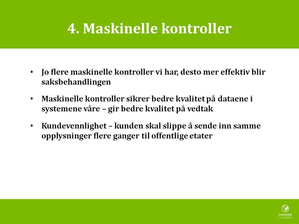 4. Maskinelle kontroller • Jo flere maskinelle kontroller vi har, desto mer effektiv blir saksbehandlingen • Maskinelle kontroller sikrer bedre kvalit