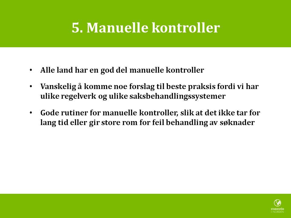 5. Manuelle kontroller • Alle land har en god del manuelle kontroller • Vanskelig å komme noe forslag til beste praksis fordi vi har ulike regelverk o
