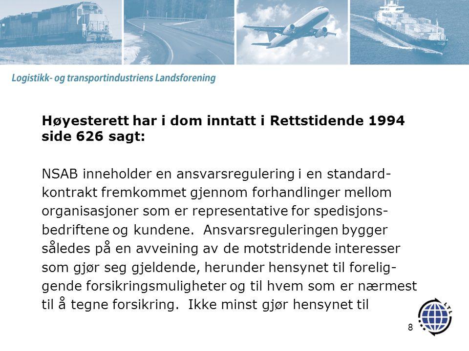 Høyesterett har i dom inntatt i Rettstidende 1994 side 626 sagt: NSAB inneholder en ansvarsregulering i en standard- kontrakt fremkommet gjennom forhandlinger mellom organisasjoner som er representative for spedisjons- bedriftene og kundene.