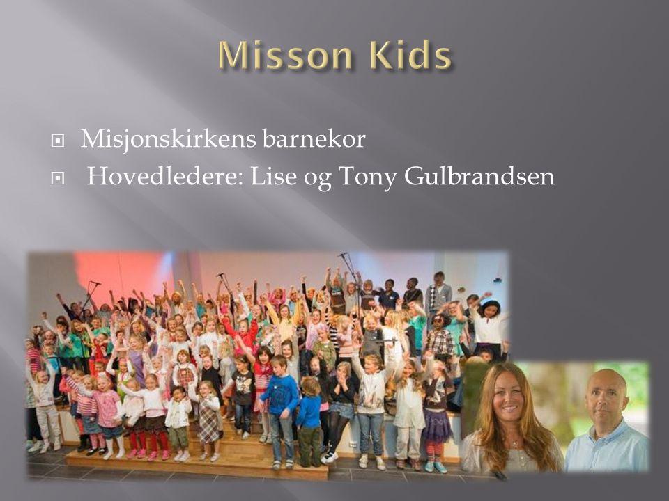  Misjonskirkens barnekor  Hovedledere: Lise og Tony Gulbrandsen