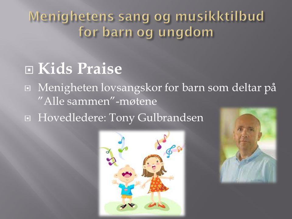 """ Kids Praise  Menigheten lovsangskor for barn som deltar på """"Alle sammen""""-møtene  Hovedledere: Tony Gulbrandsen"""