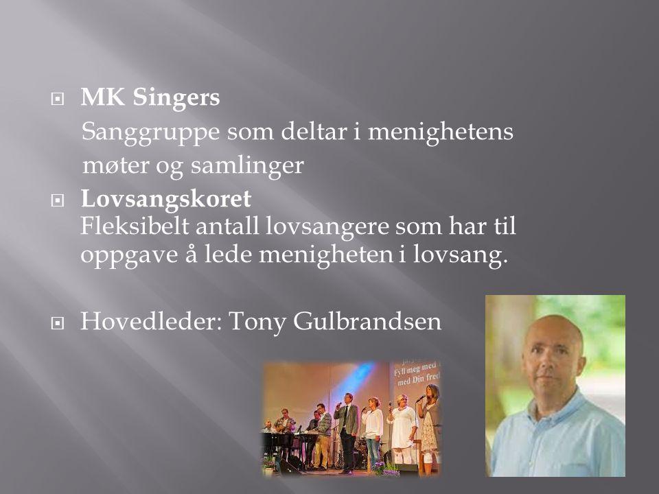  MK Singers Sanggruppe som deltar i menighetens møter og samlinger  Lovsangskoret Fleksibelt antall lovsangere som har til oppgave å lede menigheten