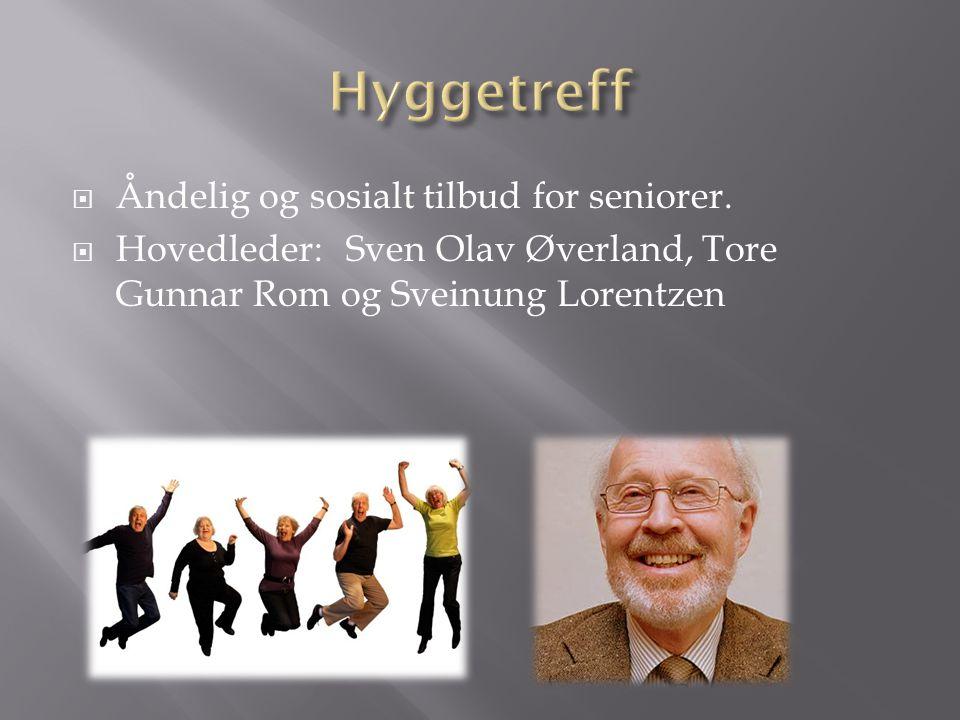  Åndelig og sosialt tilbud for seniorer.  Hovedleder:Sven Olav Øverland, Tore Gunnar Rom og Sveinung Lorentzen