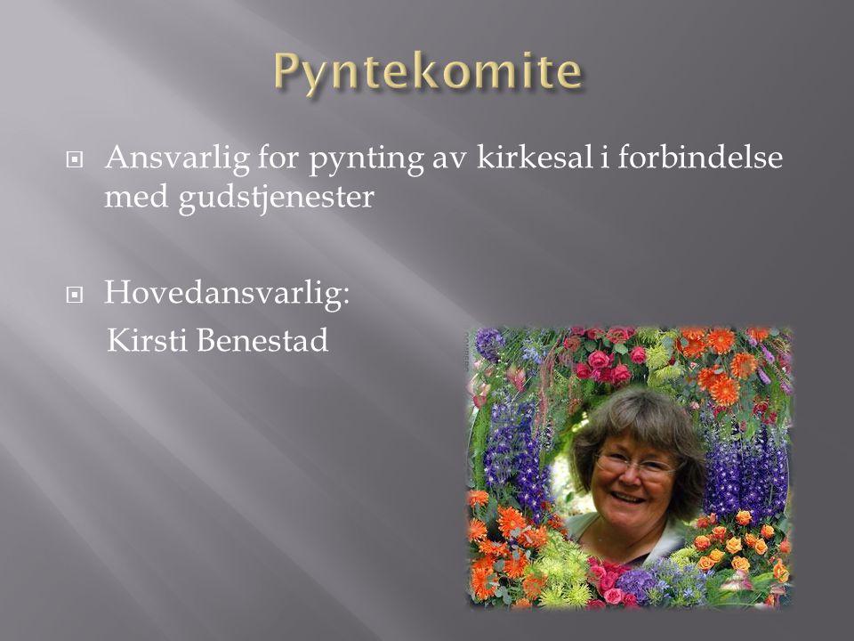  Ansvarlig for pynting av kirkesal i forbindelse med gudstjenester  Hovedansvarlig: Kirsti Benestad