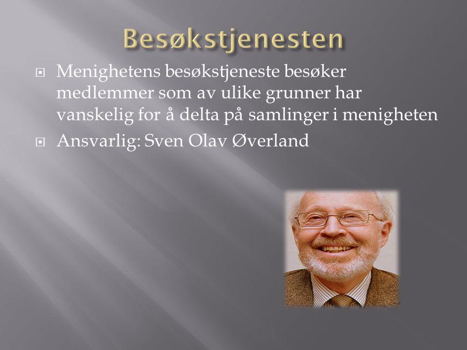  Menighetens besøkstjeneste besøker medlemmer som av ulike grunner har vanskelig for å delta på samlinger i menigheten  Ansvarlig: Sven Olav Øverlan