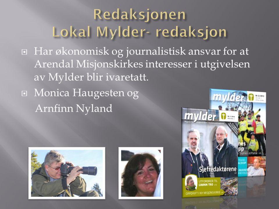  Har økonomisk og journalistisk ansvar for at Arendal Misjonskirkes interesser i utgivelsen av Mylder blir ivaretatt.  Monica Haugesten og Arnfinn N