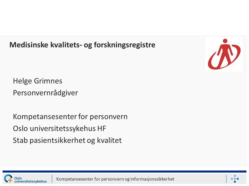 Kompetansesenter for personvern og informasjonssikkerhet Helge Grimnes Personvernrådgiver Kompetansesenter for personvern Oslo universitetssykehus HF