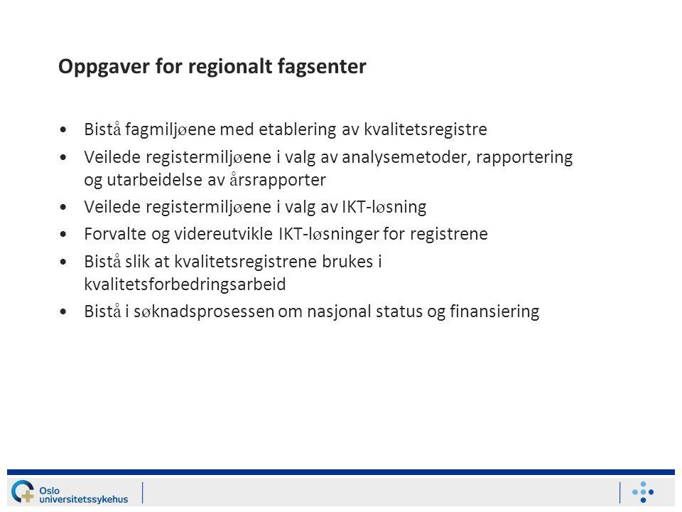Oppgaver for regionalt fagsenter •Bist å fagmilj ø ene med etablering av kvalitetsregistre •Veilede registermilj ø ene i valg av analysemetoder, rappo