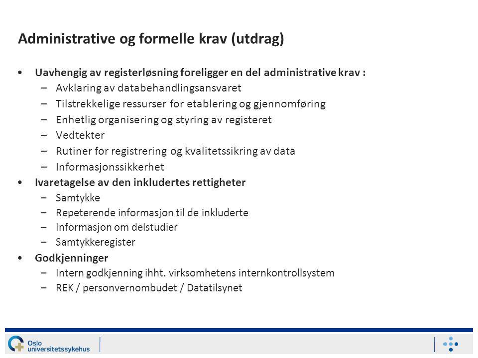 Administrative og formelle krav (utdrag) •Uavhengig av registerløsning foreligger en del administrative krav : –Avklaring av databehandlingsansvaret –
