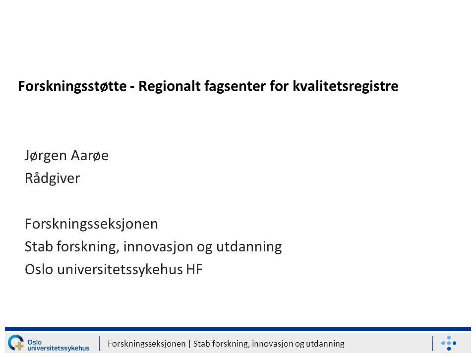 Forskningsseksjonen   Stab forskning, innovasjon og utdanning Jørgen Aarøe Rådgiver Forskningsseksjonen Stab forskning, innovasjon og utdanning Oslo u
